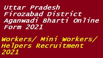Firozabad Aganwadi Workers/ Mini Workers/ Helpers Recruitment 2021