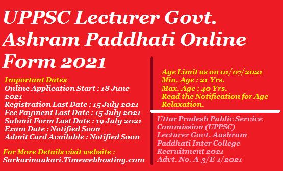 Uttar Pradesh Public Service Commission (UPPSC) Lecturer Govt. Aashram Paddhati Inter College Recruitment 2021 Advt. No. A-3/E-1/2021